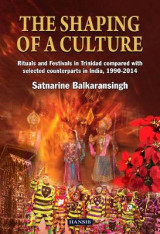 Omslag - The Shaping of A Culture: Rituals and Festivals in Trinidad Compared with Selected Counterparts in India, 1990-2014