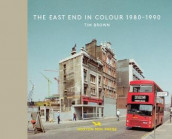 The East End In Colour 1980-1990 av Tim Brown (Innbundet)