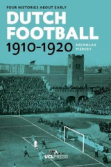 Omslag - Four Histories About Early Dutch Football, 1910-1920