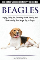 Omslag - Beagles - The Owner's Guide from Puppy to Old Age - Choosing, Caring For, Grooming, Health, Training and Understanding Your Beagle Dog or Puppy