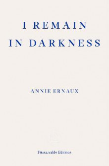 I Remain in Darkness av Annie Ernaux (Heftet)