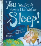 You Wouldn't Want To Live Without Sleep! av Mark Bergin og Jim Pipe (Heftet)