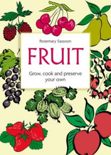 Fruit: Grow, Cook and Preserve Your Own av Rosemary Sassoon (Heftet)