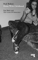 Omslag - Down With Childhood: Pop Music and the Crisis of Innocence