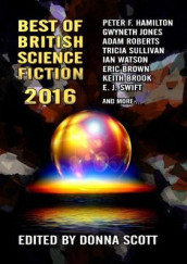Best of British Science Fiction 2016 av Keith Brooke, Jaine Fenn, Peter F. Hamilton, Tricia Sullivan, E. J. Swift og Ian Whates (Heftet)