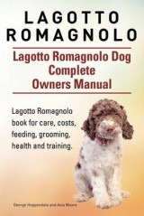 Omslag - Lagotto Romagnolo . Lagotto Romagnolo Dog Complete Owners Manual. Lagotto Romagnolo Book for Care, Costs, Feeding, Grooming, Health and Training.