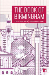 The Book of Birmingham av Alan Beard, Jendella Benson, Sharon Duggal, Joel Lane, Malachi McIntosh, Bobby Nayyar, C. D. Rose, Sibyl Ruth og Kit de Waal (Heftet)
