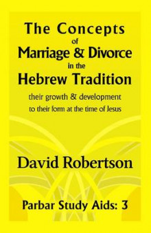 The Concepts of Marriage and Divorce in the Hebrew Tradition av David Robertson (Heftet)