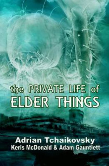 The Private Life of Elder Things av Adrian Tchaikovsky, Keris McDonald og Adam Gauntlett (Heftet)