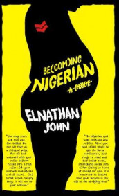 Becoming Nigerian av Elnathan John (Heftet)