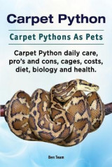 Omslag - Carpet Python. Carpet Pythons as Pets. Carpet Python Daily Care, Pro's and Cons, Cages, Costs, Diet, Biology and Health.
