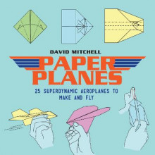 Paper Planes: 25 Superdynamic Aeroplanes to Make and Fly av David Mitchell (Heftet)