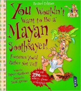Omslag - You Wouldn't Want to be a Mayan Soothsayer