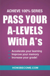 Omslag - Pass Your A-Levels with A*s: Achieve 100% Series Revision/Study Guide