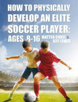 Omslag - How to Physically Develop an Elite Soccer Player: Ages 8-16