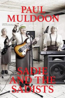 Sadie and the Sadists: Song Lyrics from Paul Muldoon av Paul Muldoon (Heftet)