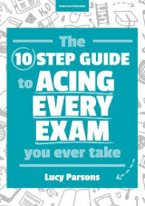 Omslag - The Ten Step Guide to Acing Every Exam You Ever Take