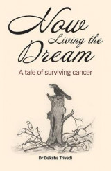 Omslag - Now Living the Dream: A tale of surviving cancer