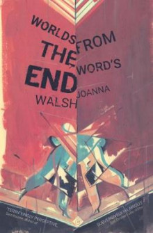 Worlds from the Word's End av Joanna Walsh (Heftet)