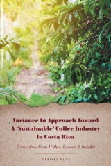 Omslag - Variance in Approach Toward a 'Sustainable' Coffee Industry in Costa Rica