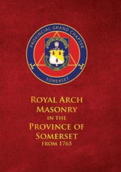 Royal Arch Masonry In The Province Of Somerset From 1765 av John Bennett (Innbundet)