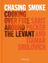 Omslag - Chasing Smoke: Cooking over Fire Around the Levant