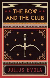 The Bow and the Club av Julius Evola (Heftet)