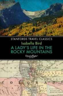 A Lady's Life in the Rocky Mountains av Isabella L. Bird (Heftet)
