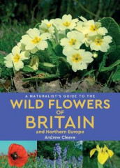 A Naturalist's Guide to the Wild Flowers of Britain and Northern Europe (2nd edition) av Andrew Cleave (Heftet)