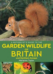 A Naturalist's Guide to the Garden Wildlife of Britain and Northern Europe (2nd edition) av Marianne Taylor (Heftet)