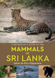 A Naturalist's Guide to the Mammals of Sri Lanka av Gehan de Silva Wijeyeratne (Heftet)