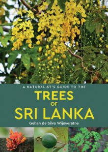 A Naturalist's Guide to the Trees of Sri Lanka av Gehan de Silva Wijeyeratne (Heftet)