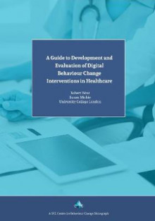 A Guide to Development and Evaluation of Digital Behaviour Change Interventions in Healthcare av Susan Michie og Robert West (Heftet)