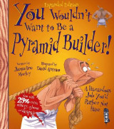 Omslag - You Wouldn't Want To Be An Egyptian Pyramid Builder!