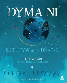 Dyma Ni - Sut i Fyw ar y Ddaear / Here We Are - Notes for Living on Planet Earth av Oliver Jeffers (Innbundet)