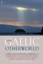 The Gaelic Otherworld av John Gregorson Campbell (Heftet)