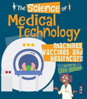 The Science of Medical Technology av Cath Senker (Heftet)