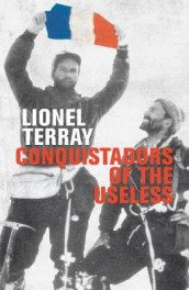 Conquistadors of the Useless av David Roberts og Lionel Terray (Heftet)