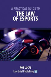 A Practical Guide to the Law of Esports av Rob Lucas (Heftet)