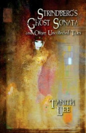 Strindberg's Ghost Sonata and Other Uncollected Tales av Tanith Lee (Heftet)