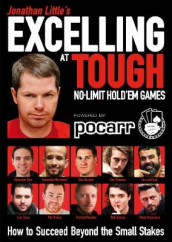 Jonathan Little's Excelling at Tough No-Limit Hold'em Games av Matt Brown, Alex Carr, Jonathan Little, Rob Tinnion og Jon van Fleet (Heftet)