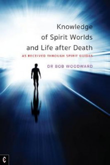 Knowledge of Spirit Worlds and Life After Death av Bob Woodward (Heftet)