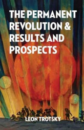 The Permanent Revolution and Results and Prospects av Leon Trotsky (Heftet)