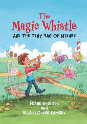The Magic Whistle and the Tiny Bag of Wishes av Frank English og Ellah Louise Ramsey (Heftet)