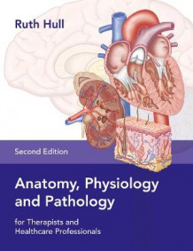 Anatomy, Physiology and Pathology for Therapists and Healthcare Professionals av Ruth Hull (Heftet)