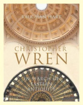 Christopher Wren - In Search of Eastern Antiquity av Vaughan Hart (Innbundet)