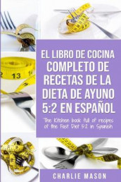 EL LIBRO DE COCINA COMPLETO DE RECETAS DE LA DIETA DE AYUNO 5: 2 En Espan ol/ THE KITCHEN BOOK FULL OF RECIPES OF THE FAST DIET 5: 2 in Spanish av Charlie Mason (Heftet)
