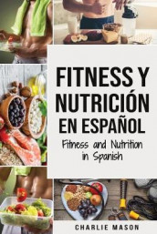 Fitness y Nutricion En Espanol/Fitness and Nutrition in Spanish av Charlie Mason (Heftet)