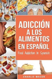 Adiccion a los alimentos En espanol/Food Addiction In Spanish: Tratamiento por comer en exceso av Charlie Mason (Heftet)