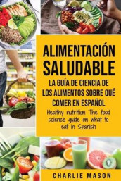 Alimentacion saludable La guia de ciencia de los alimentos sobre que comer en espanol/ Healthy nutrition The food science guide on what to eat in Spanish av Charlie Mason (Heftet)